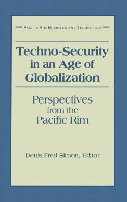 Techno-Security in an Age of Globalization: Perspectives from the Pacific Rim 9781563246722