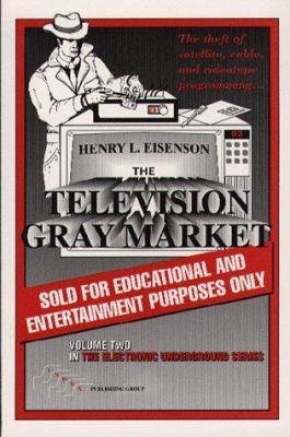 Television Gray Market: The Theft of Satellite, Cable, and Videotape Programming 9781568660370