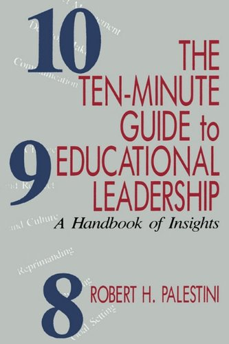 The Ten-Minute Guide to Educational Leadership: A Handbook of Insights 9781566766500