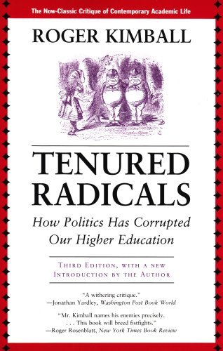 Tenured Radicals: How Politics Has Corrupted Our Higher Education 9781566637961