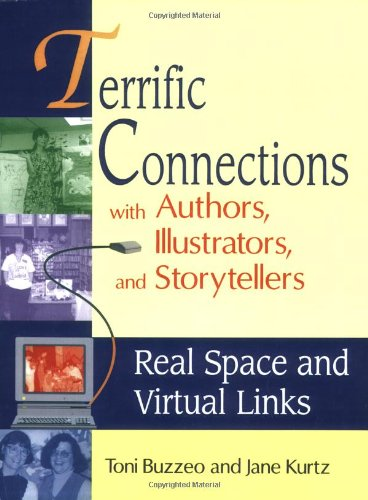 Terrific Connections with Authors, Illustrators, and Storytellers: Real Space and Virtual Links 9781563087448