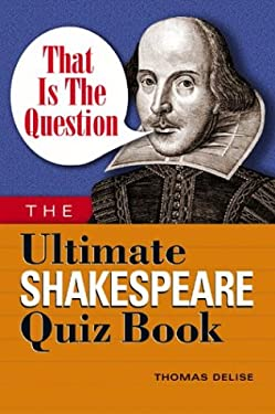 That Is the Question: The Ultimate Shakespeare Quiz Book 9781564147349