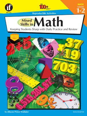 Mixed Skills in Math, Grades 1 - 2: Keeping Students Sharp with Daily Practice and Review 9781568228587