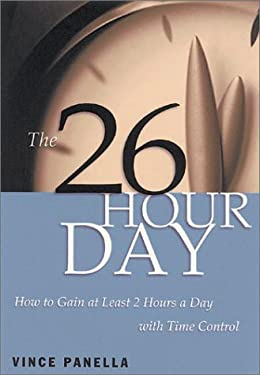 The 26-Hour Day: How to Gain at Least 2 Hours a Day with Time Control 9781564145802