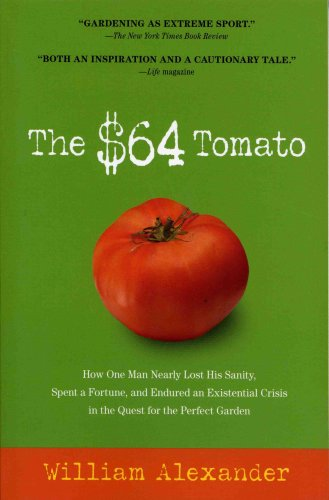 The $64 Tomato: How One Man Nearly Lost His Sanity, Spent a Fortune, and Endured an Existential Crisis in the Quest for the Perfect Ga 9781565125575