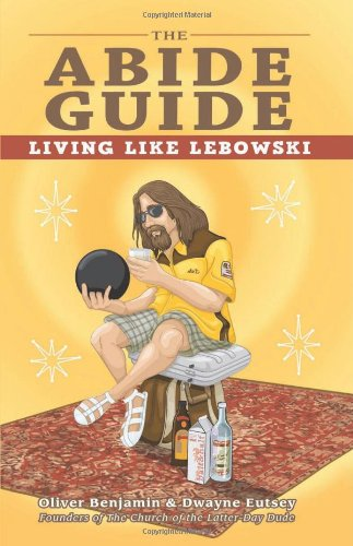 The Abide Guide: Living Like Lebowski 9781569759769