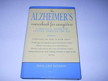 The Alzheimer's Sourcebook for Caregivers: A Practical Guide for Getting Through the Day 9781565650800