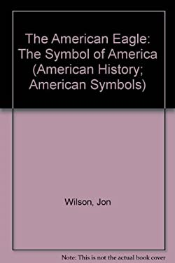 The American Eagle: The Symbol of America 9781567665451