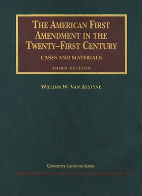The American First Amendment in the Twenty-First Century: Cases and Materials 9781566629652