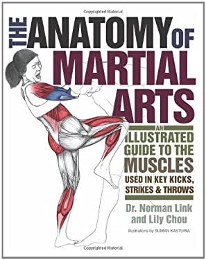 The Anatomy of Martial Arts: An Illustrated Guide to the Muscles Used in Key Kicks, Strikes, & Throws 9781569757871