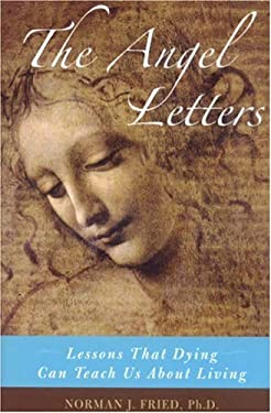 The Angel Letters: Lessons That Dying Can Teach Us about Living 9781566637183