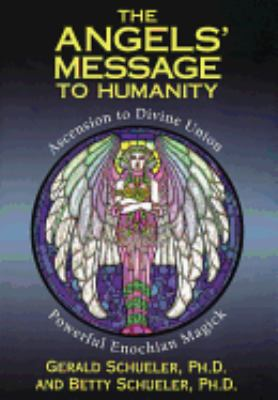 The Angels' Message to Humanity: Ascension to Divine Union-Powerful Enochian Magick 9781567186055