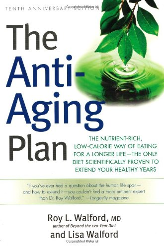 The Anti-Aging Plan: The Nutrient-Rich, Low-Calorie Way of Eating for a Longer Life--The Only Diet Scientifically Proven to Extend 9781569243831