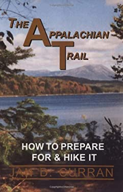 The Appalachian Trail: How to Prepare for and Hike It 9781568250502