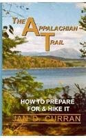 The Appalachian Trail: How to Prepare for and Hike It 9781568250519