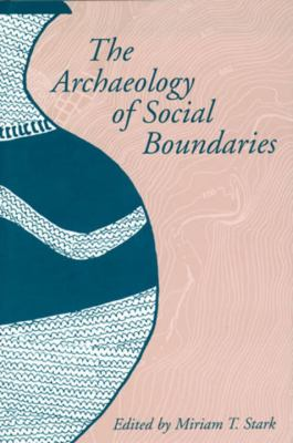 The Archaeology of Social Boundaries 9781560987796