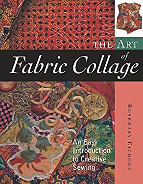 The Art of Fabric Collage: An Easy Introduction to Creative Sewing 9781561585854