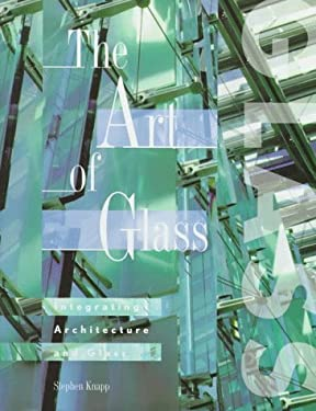 The Art of Glass: Integrating Architecture and Glass 9781564963437