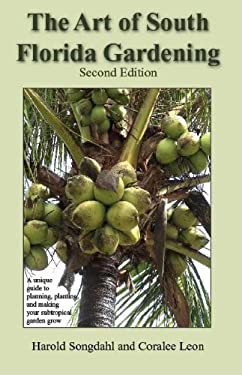 The Art of South Florida Gardening: A Unique Guide to Planning, Planting, and Making Your Subtropical Garden Grow 9781561643936