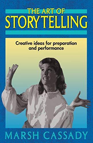 The Art of Storytelling: Creative Ideas for Preparation and Performance 9781566080026