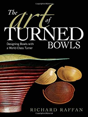 The Art of Turned Bowls: Designing Bowls with a World-Class Turner 9781561589548