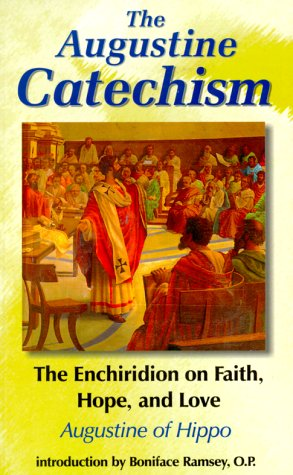 The Augustine Catechism: Enchiridion of Faith, Hope and Love 9781565481244