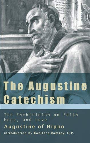 The Augustine Catechism: The Enchiridion on Faith, Hope and Charity 9781565482982