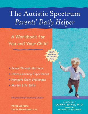 The Autistic Spectrum Parents' Daily Helper: A Workbook for You and Your Child 9781569753866