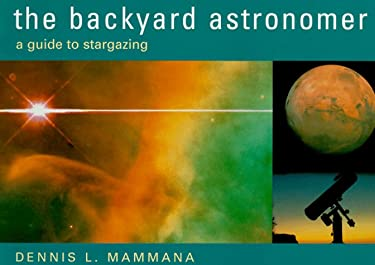 The Backyard Astronomer: A Guide to Stargazing 9781567993431