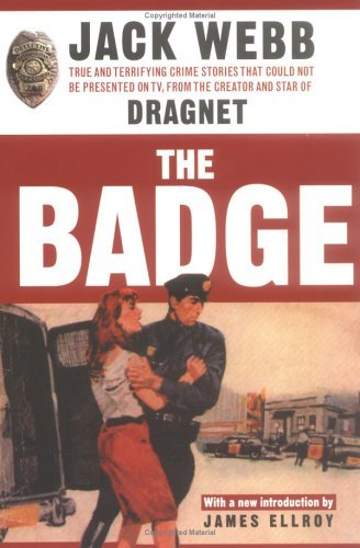 The Badge: True and Terrifying Crime Stories That Could Not Be Presented on TV, from the Creator and Star of Dragnet 9781560256885