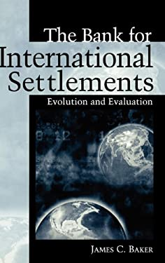 The Bank for International Settlements: Evolution and Evaluation 9781567205183