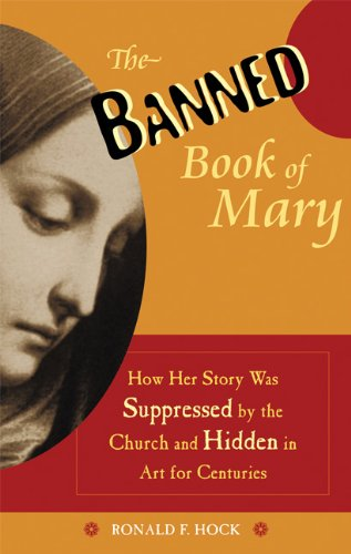 The Banned Book of Mary: How Her Story Was Suppressed by the Church and Hidden in Art for Centuries 9781569754474