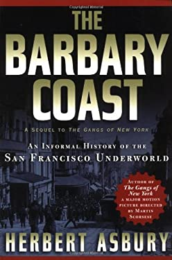 The Barbary Coast: An Informal History of the San Francisco Underworld 9781560254089