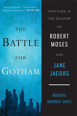The Battle for Gotham: New York in the Shadow of Robert Moses and Jane Jacobs 9781568586786