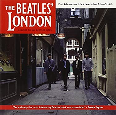 The Beatles' London: A Guide to 467 Beatles Sites in and Around London 9781566567473