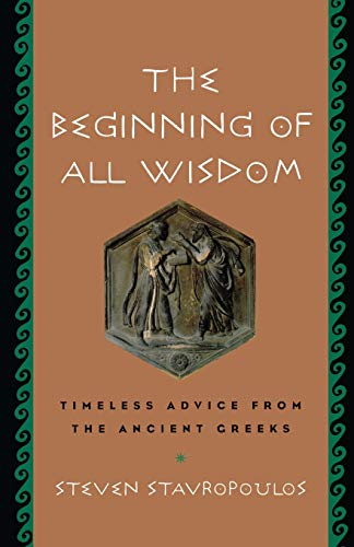 The Beginning of All Wisdom: Timeless Advice from the Ancient Greeks 9781569244852