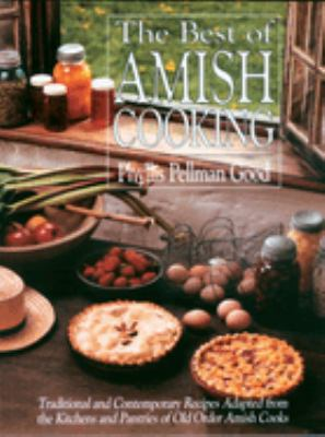 The Best of Amish Cooking: Traditional and Contemporary Recipes Adapted from the Kitchens and Pantries of Old Order Amish Cooks 9781561484072