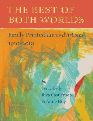 The Best of Both Worlds: Finely Printed Livres D'Artistes, 1910-2010 9781567924312