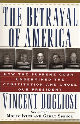 The Betrayal of America: How the Supreme Court Undermined the Constitution and Chose Our President 9781560253556