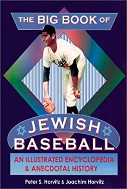 The Big Book of Jewish Baseball: An Illustrated Encyclopedia & Anecdotal History 9781561719730