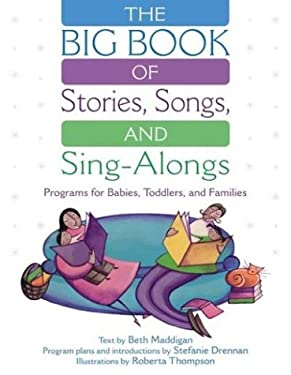 The Big Book of Stories, Songs, and Sing-Alongs: Programs for Babies, Toddlers, and Families 9781563089756