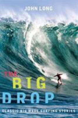 The Big Drop: Classic Big Wave Surfing Stories 9781560449171