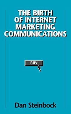 The Birth of Internet Marketing Communications 9781567203035