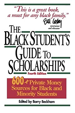 The Black Student's Guide to Scholarships: 500+ Private Money Sources for Black and Minority Students 9781568330792