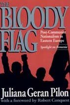 Bloody Flag : Post-Communist Nationalism in Eastern Europe: Spotlight on Romania