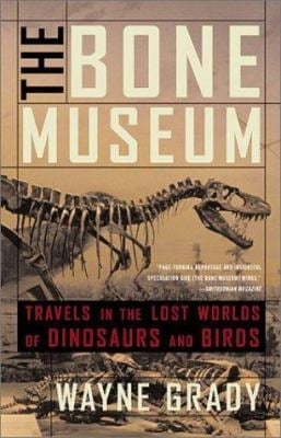 The Bone Museum: Travels in the Lost Worlds of Dinosaurs and Birds 9781568582610