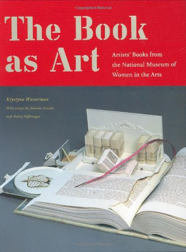 The Book as Art: Artists' Books from the National Museum of Women in the Arts 9781568986098