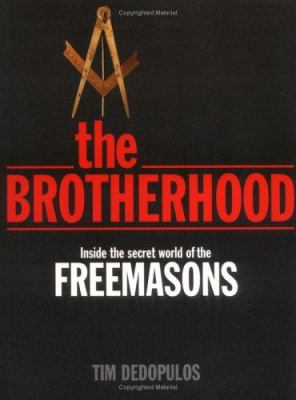The Brotherhood: Inside the Secret World of the Freemasons 9781560258292