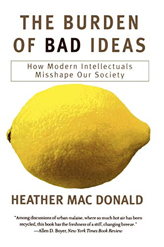 The Burden of Bad Ideas: How Modern Intellectuals Misshape Our Society 9781566633963