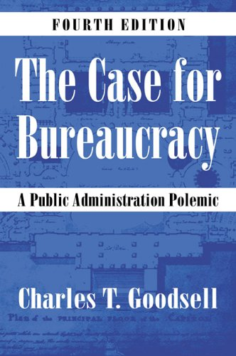 The Case for Bureaucracy: A Public Administration Polemic, 4th Edition 9781568029078